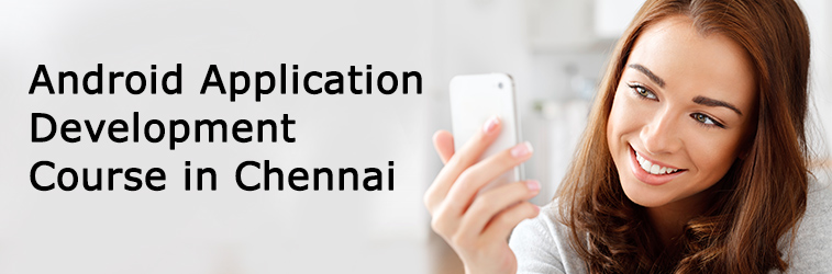 Android Application Development Course in Chennai