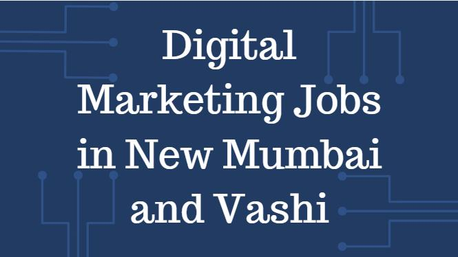 Digital Marketing Jobs in New Mumbai and Vashi